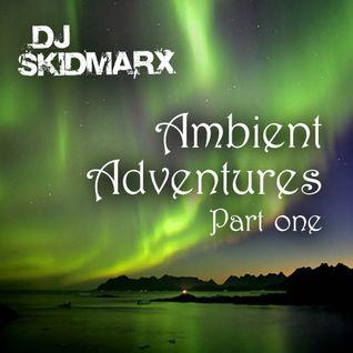 DJ Skidmarx - Ambient Adventures 1