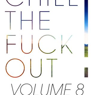 Chill The Fuck Out - Volume 8 (Dnb Edition)