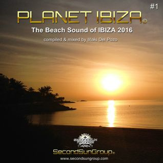 Planet Ibiza - The Beach Sound of IBIZA 2016 #1 compiled & mixed by  Iñaki Del Pozo