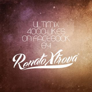 Renato Xtrova - Ultimix 4k Likes on Facebook (2013)
