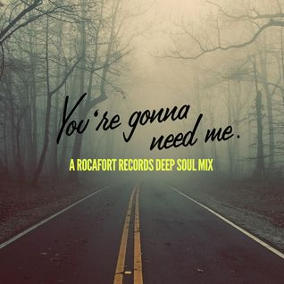 YOU'RE GONNA NEED ME: A Rocafort Records Deep Soul Mix