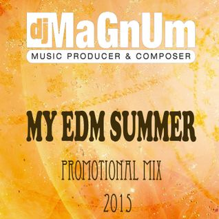 Dj MaGnUm - My Edm Summer 2015 (Promotional Mix)