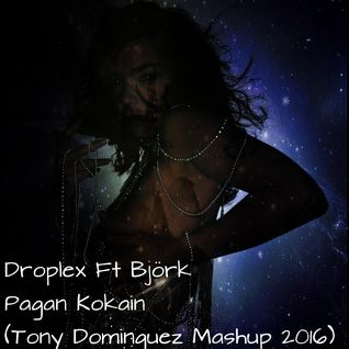 Droplex Ft Björk - Pagan Kokaine (Tony Dominguez Mashup 2016)