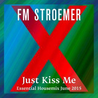 FM STROEMER - Just Kiss Me Essential Housemix June 2015 | www.fmstroemer.de