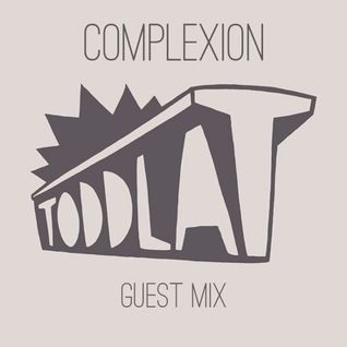Complexion Guest Mix For Toddla T