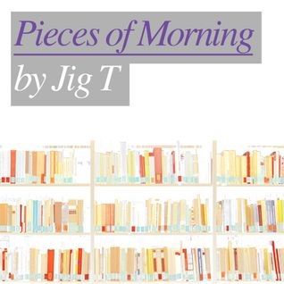 Pieces of Morning
