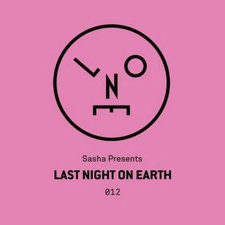 Sasha Presents - Last Night On Earth 012 - April 2016