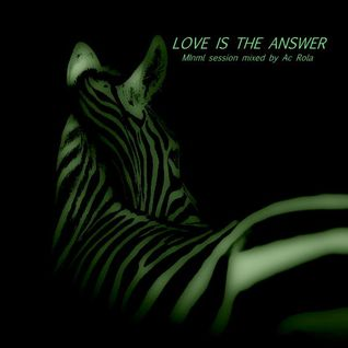 [love is the answer 01]MINIMAL TECH HOUSE // mixed by Ac Rola ...ENJOY IT
