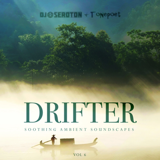 Drifter (Vol 6) – Soothing Ambient Soundscapes – with Tonepoet