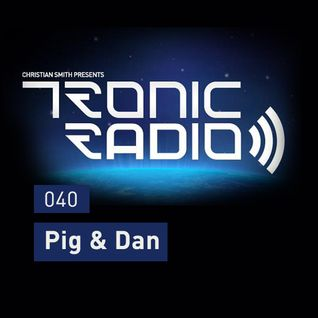 Tronic Podcast 040 with Pig & Dan