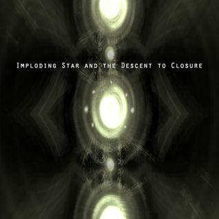 Imploding Star and the Descent to Closure