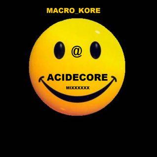 Macro_kore @ Acidecore mixxxxxx