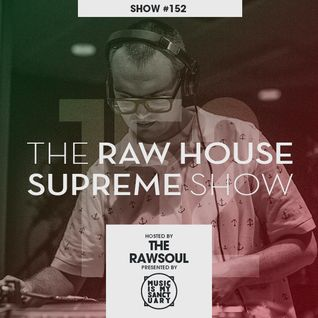 The RAW HOUSE SUPREME Show - #152 Hosted by The Rawsoul