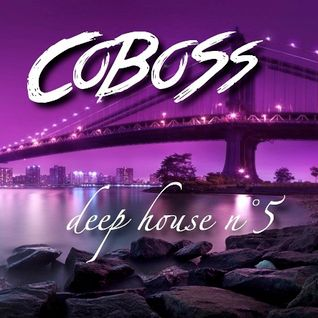 Deep House n°5 (MARCH 2016) Mixed by COBOSS #Podcast