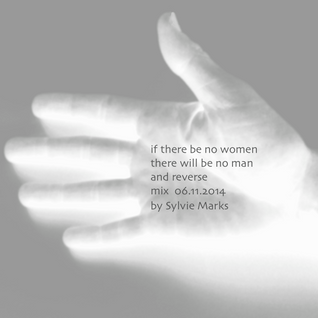 if there be no women there will be no man and reverse - mix by sylvie marks 06.11.2014