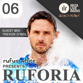 Ruforia on IbizaLiveRadio.com Ep6 - Trevor O'Neil Guest Mix