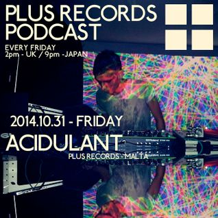 024: ACIDULANT - PLUS RECORDS PODCAST [October 31, 2014]