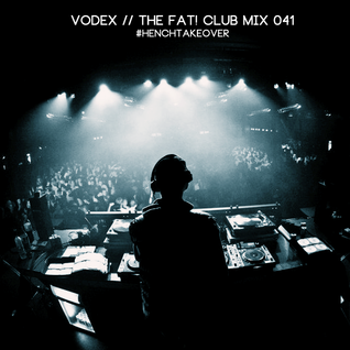 Vodex - The Fat! Club Mix 041 #HenchTakeover