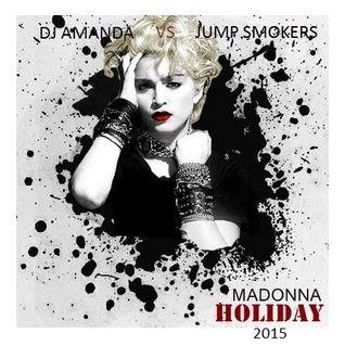 MADONNA - HOLIDAY 2015 [DJ AMANDA VS JUMP SMOKERS]