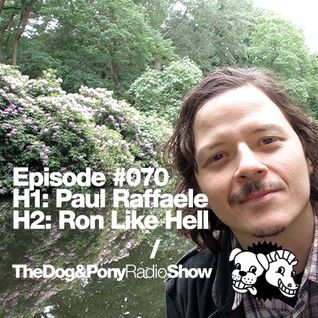 The Dog & Pony Radio Show #070: Guest Ron Like Hell