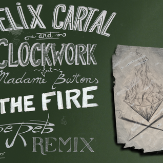 Felix Cartal & Clockwork ft. Madame Button - The Fire *Joe Reb Remix*