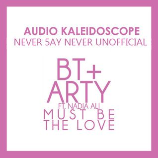 FREE DOWNLOAD BT & Arty ft. Nadia Ali - Must Be The Love (Audio Kaleidoscope  Unofficial)
