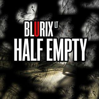 Blurix LT - Half Empty (Jan 2014 mix)