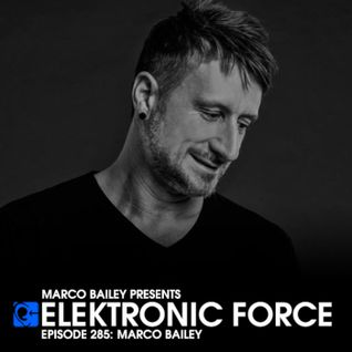 Elektronic Force Podcast 285 with Marco Bailey