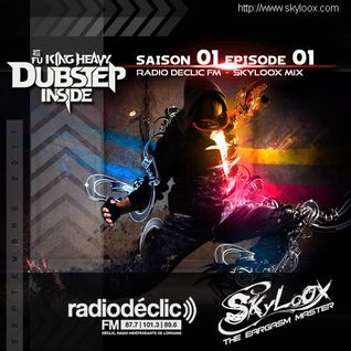 Fu*King Heavy Dubstep Inside S01 E01 (Radio Déclic - septembre 2011) by Skyloox (1 hour mix)