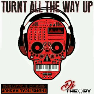 TURNT ALL THE WAY UP (EDM MIX)
