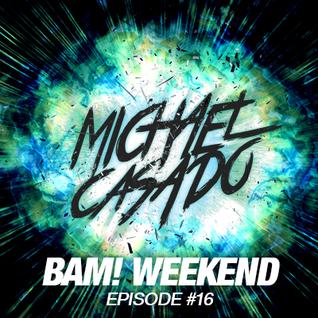 Michael Casado - BAM! WEEKEND #16