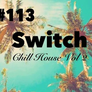 Switch - Set #113 Chill House Vol. 2