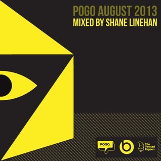 POGO Aug 2013 - Mixed by Shane Linehan