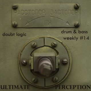 Doubt Logic - Drum & Bass Weekly #14: Ultimate Perception