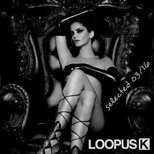 Loopus K - Selected 03|16