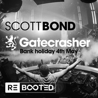 SCOTT BOND - GATECRASHER RΞBOOTΞD - SUNDAY 4 MAY 2014 [DOWNLOAD > PLAY > SHARE!!!]