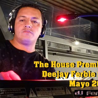 The House Premiere - Dj Ferbie Set - Mayo 2016