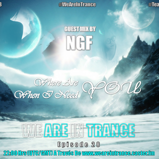 We Are In Trance Episode 28 (Where Are You, When I Need You?) Guest Mix By MGF