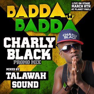 """""""CHARLY BLACK"""" BADDA BADDA promomix by TALAWAH SOUND"""