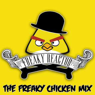 Freaky Reactor - The Freaky Chicken MIX