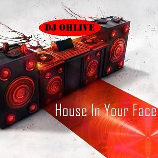 Ohlive-House in your face #1