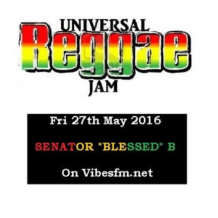 Fri 27th May 2016 Senator B on The Universal Reggae Jam_Vibesfm.net
