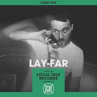 MIMS Guest Mix: LAY-FAR (Local Talk, Moscow)