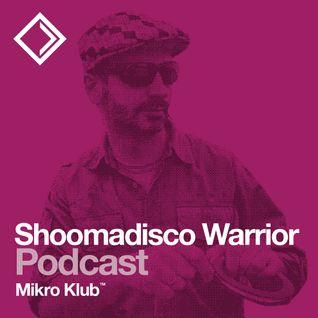 Mikro Klub Podcast // Shoomadisco Warrior