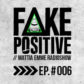 Fake Positive - Mattia Emme RadioShow 006