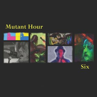 Mutant Hour 6 - (they're never an hour but we like the name so.. )