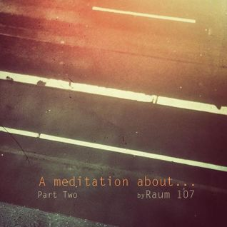 Raum 107 - A Meditation About... Part II