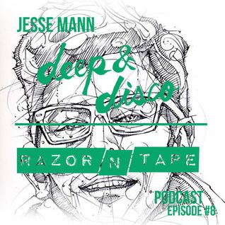 The Deep&Disco / Razor-N-Tape Podcast - Episode #8: Jesse Mann