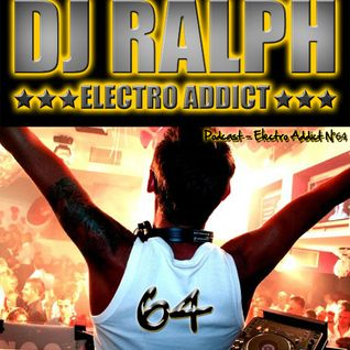 DJ Ralph Podcast - Electro Addict N°64