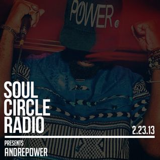 Soul Circle Radio presents Andre Power (Guest DJ Set + Interview 02.23.13)